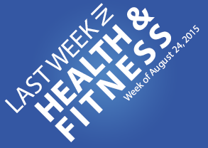 Last Week in Health & Fitness Aug 24, 2015